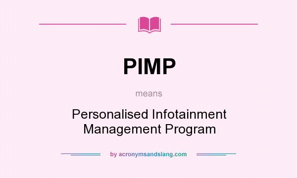 What does PIMP mean? It stands for Personalised Infotainment Management Program