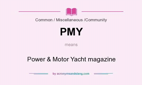 What does PMY mean? It stands for Power & Motor Yacht magazine