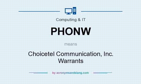 What does PHONW mean? It stands for Choicetel Communication, Inc. Warrants