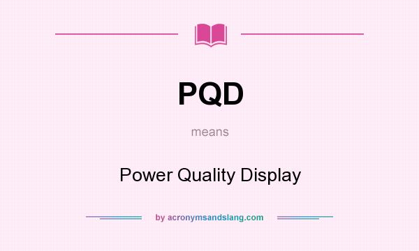What does PQD mean? It stands for Power Quality Display