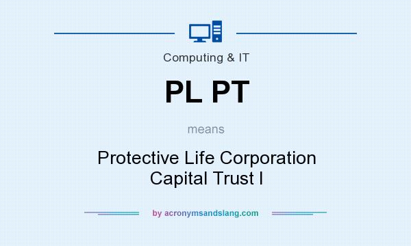 What does PL PT mean? It stands for Protective Life Corporation Capital Trust I