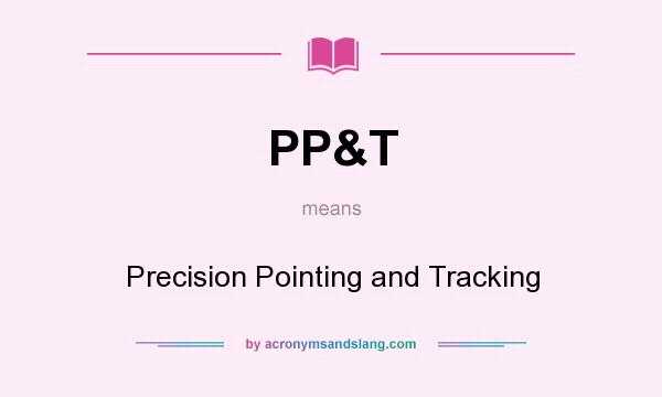 What does PP&T mean? It stands for Precision Pointing and Tracking