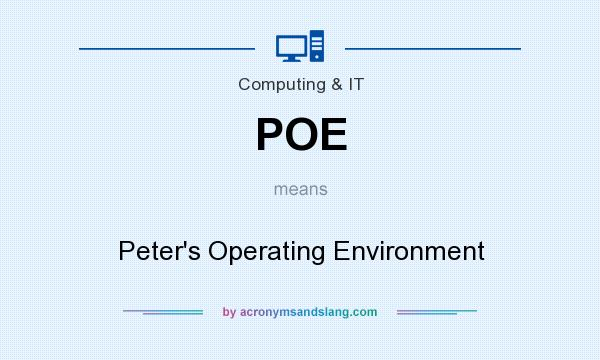 What does POE mean? It stands for Peter`s Operating Environment