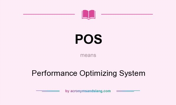 What does POS mean? It stands for Performance Optimizing System