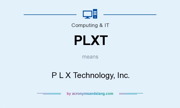 What does PLXT mean? It stands for P L X Technology, Inc.