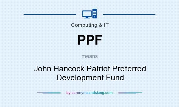 What does PPF mean? It stands for John Hancock Patriot Preferred Development Fund