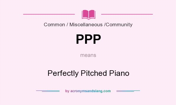 What does PPP mean? It stands for Perfectly Pitched Piano