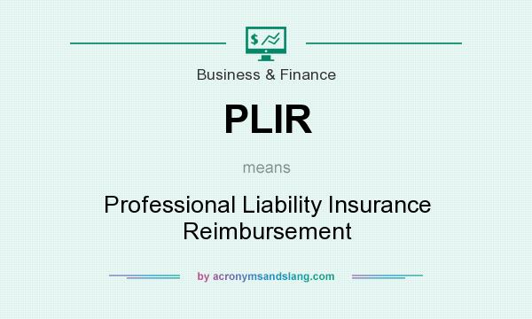 What does PLIR mean? It stands for Professional Liability Insurance Reimbursement