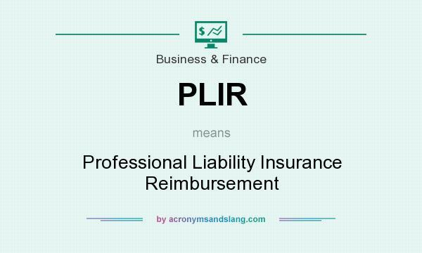 What does PLIR mean? It stands for Professional Liability Insurance Reimbursement