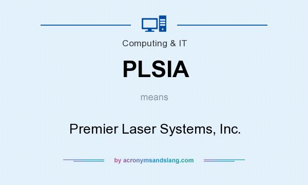What does PLSIA mean? It stands for Premier Laser Systems, Inc.