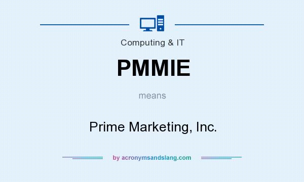 What does PMMIE mean? It stands for Prime Marketing, Inc.