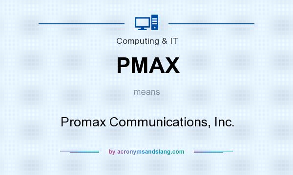 What does PMAX mean? It stands for Promax Communications, Inc.