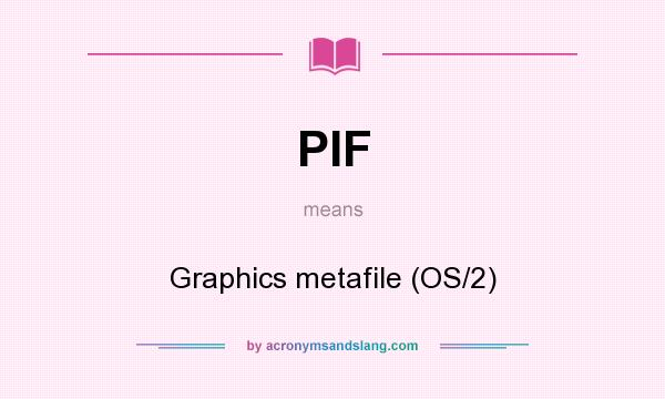 What does PIF mean? It stands for Graphics metafile (OS/2)