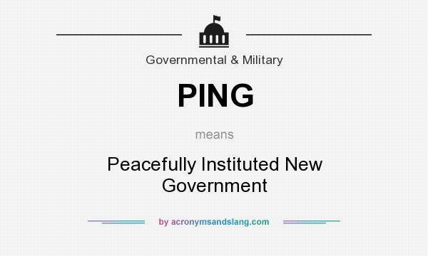 What does PING mean? It stands for Peacefully Instituted New Government