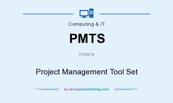 What does PMTS mean? It stands for Project Management Tool Set
