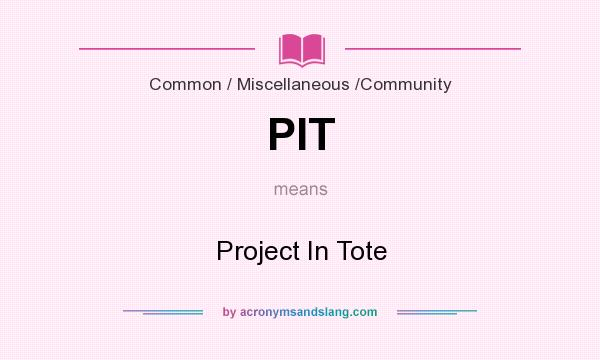 What does PIT mean? It stands for Project In Tote