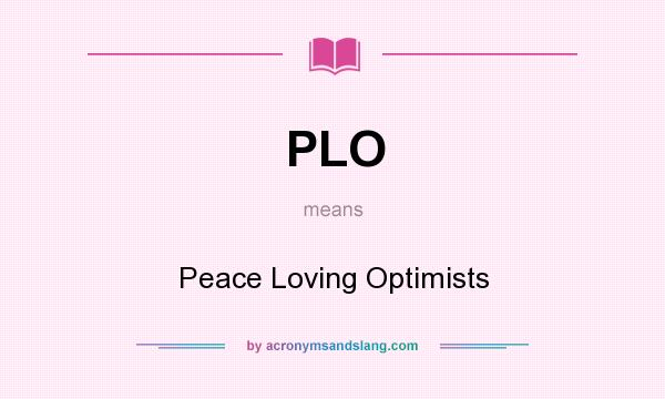 What does PLO mean? It stands for Peace Loving Optimists