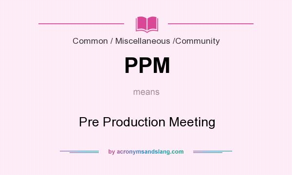 What does PPM mean? It stands for Pre Production Meeting