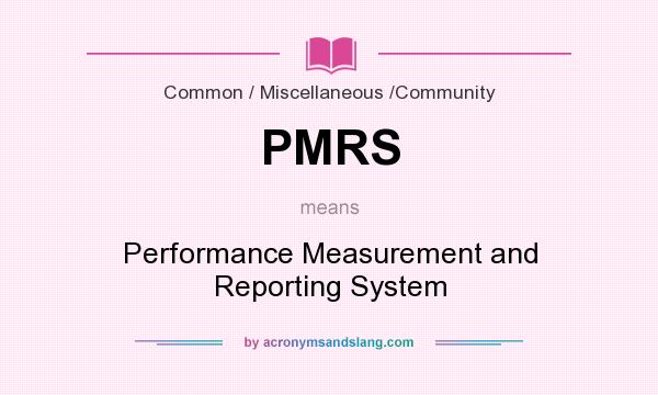 What does PMRS mean? It stands for Performance Measurement and Reporting System