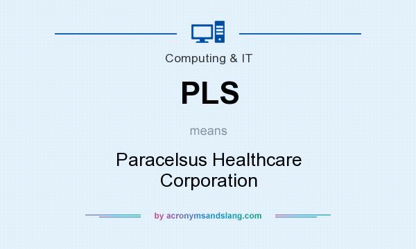 What does PLS mean? It stands for Paracelsus Healthcare Corporation