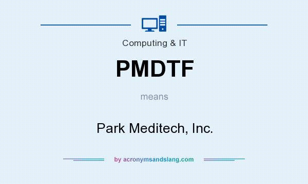 What does PMDTF mean? It stands for Park Meditech, Inc.