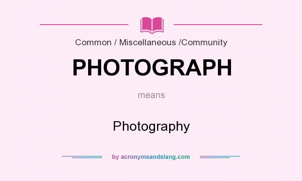 What does PHOTOGRAPH mean? It stands for Photography