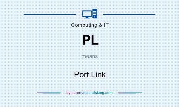 What does PL mean? It stands for Port Link