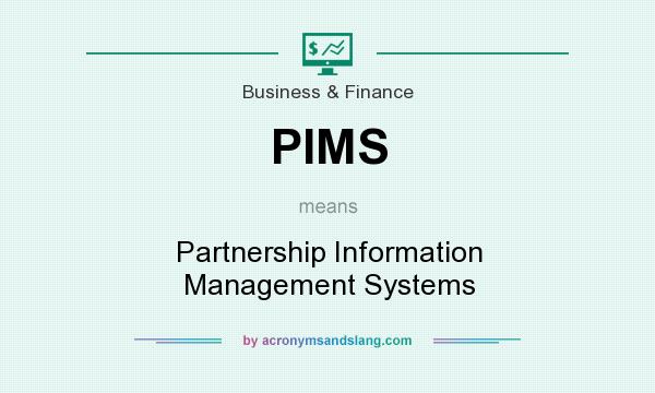 What does PIMS mean? It stands for Partnership Information Management Systems