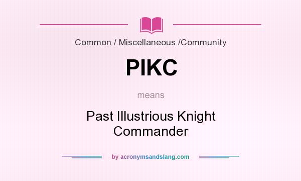What does PIKC mean? It stands for Past Illustrious Knight Commander