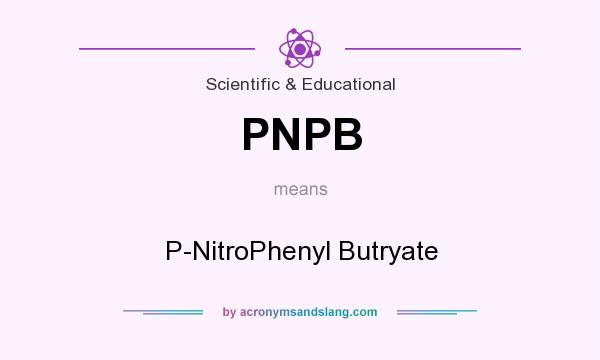 What does PNPB mean? It stands for P-NitroPhenyl Butryate