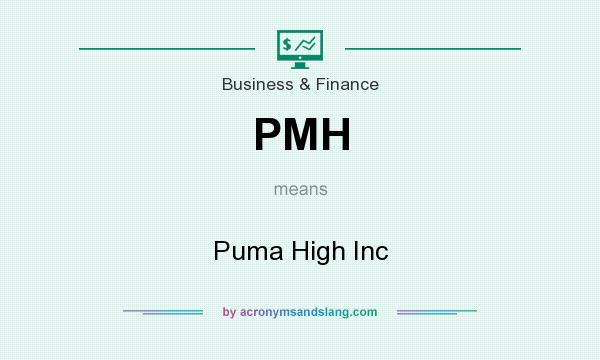 What does PMH mean? It stands for Puma High Inc
