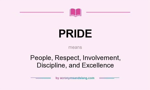 What does PRIDE mean? It stands for People, Respect, Involvement, Discipline, and Excellence