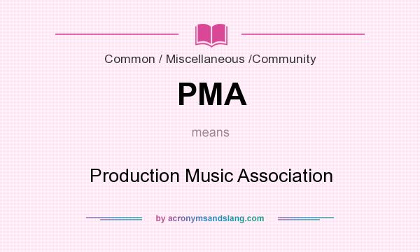 What does PMA mean? It stands for Production Music Association