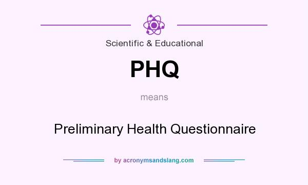 What does PHQ mean? It stands for Preliminary Health Questionnaire