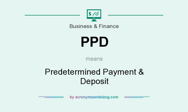 What does PPD mean? It stands for Predetermined Payment & Deposit