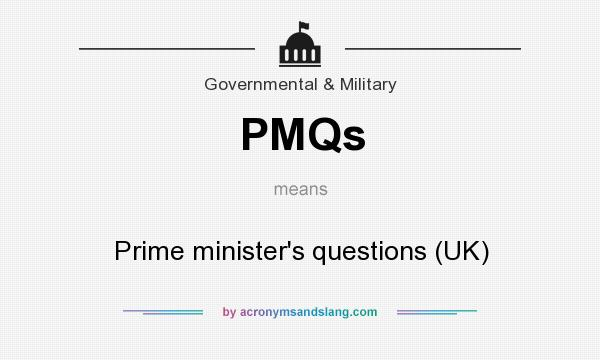 What does PMQs mean? It stands for Prime minister`s questions (UK)