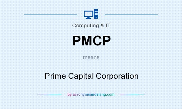 What does PMCP mean? It stands for Prime Capital Corporation