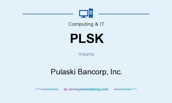 What does PLSK mean? It stands for Pulaski Bancorp, Inc.
