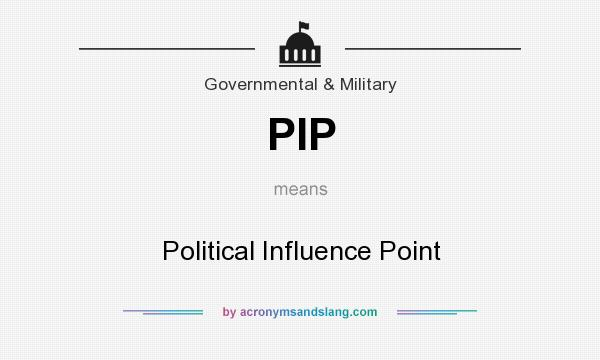 What does PIP mean? It stands for Political Influence Point