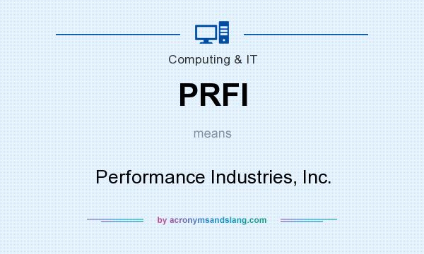 What does PRFI mean? It stands for Performance Industries, Inc.