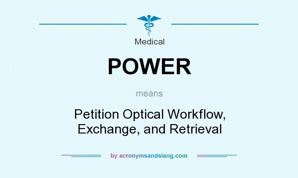 What does POWER mean? It stands for Petition Optical Workflow, Exchange, and Retrieval