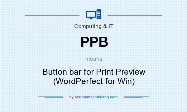 What does PPB mean? It stands for Button bar for Print Preview (WordPerfect for Win)