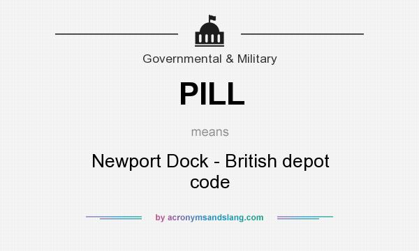 What does PILL mean? It stands for Newport Dock - British depot code