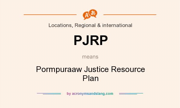What does PJRP mean? It stands for Pormpuraaw Justice Resource Plan