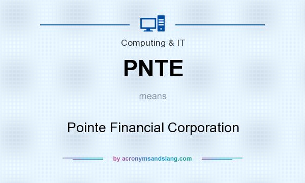 What does PNTE mean? It stands for Pointe Financial Corporation