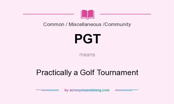 What does PGT mean? It stands for Practically a Golf Tournament