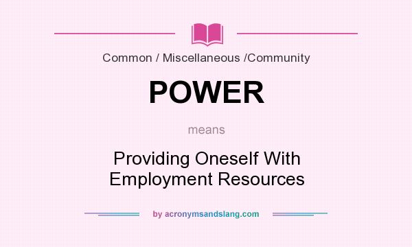 What does POWER mean? It stands for Providing Oneself With Employment Resources
