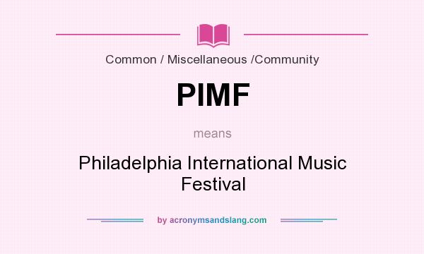 What does PIMF mean? It stands for Philadelphia International Music Festival