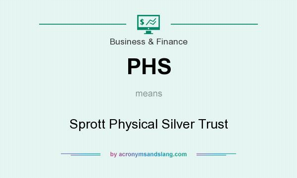 What does PHS mean? It stands for Sprott Physical Silver Trust