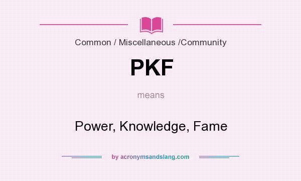 What does PKF mean? It stands for Power, Knowledge, Fame
